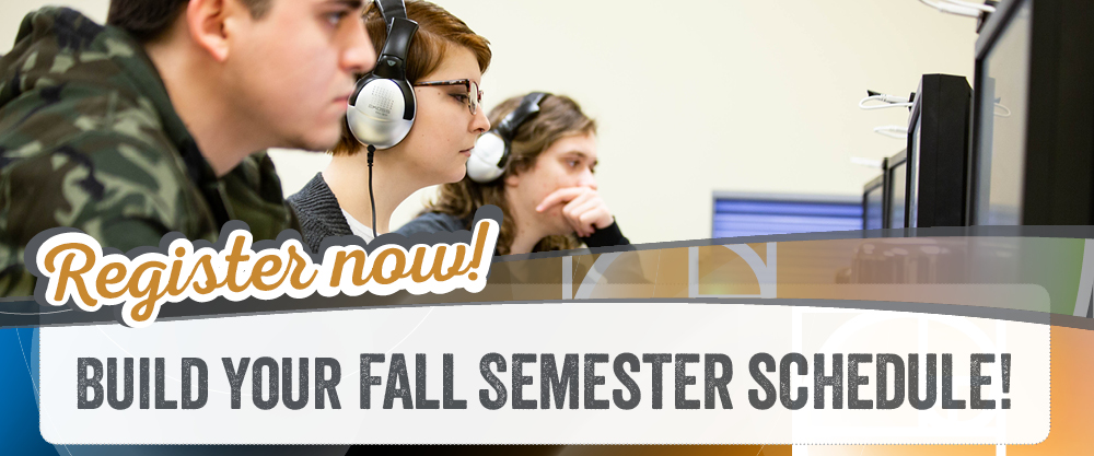 Register now! Build your fall semester schedule!